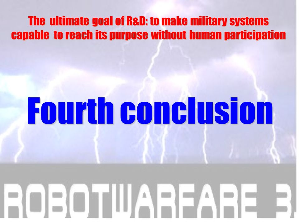 Friendly Neutral Enemy Purpose Military system Environment Requirements, conditions Organization Human Technology Survival Result Capabilities by automation Computer One of main goals of R&D: to decrease danger for human in combat