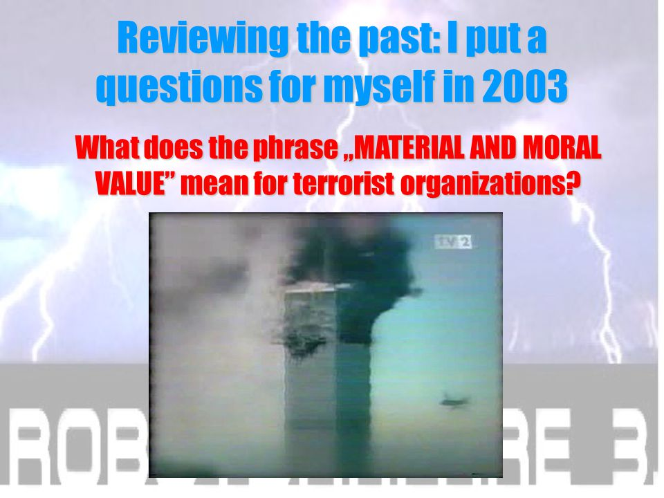 "Reviewing the past: I put a question for myself in 2003 What does the phrase ""MATERIAL AND MORAL VALUE mean for terrorist organizations"
