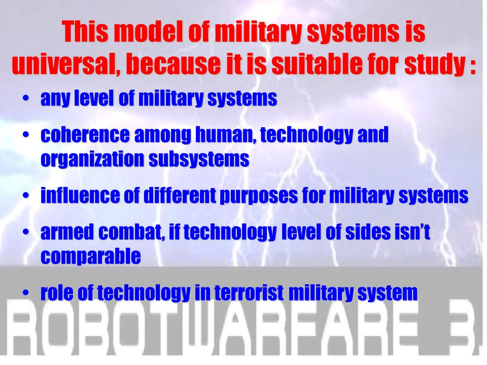 Ultimate conclusion This model of military systems is universal, because it is suitable for study :