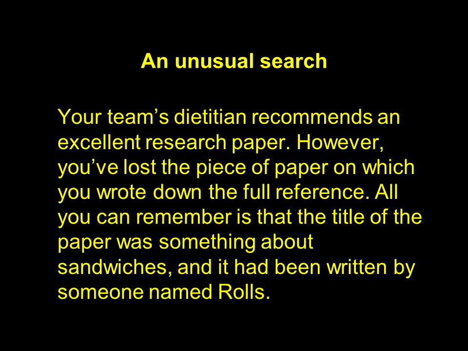 An unusual search Your team's dietitian recommends an excellent research paper.
