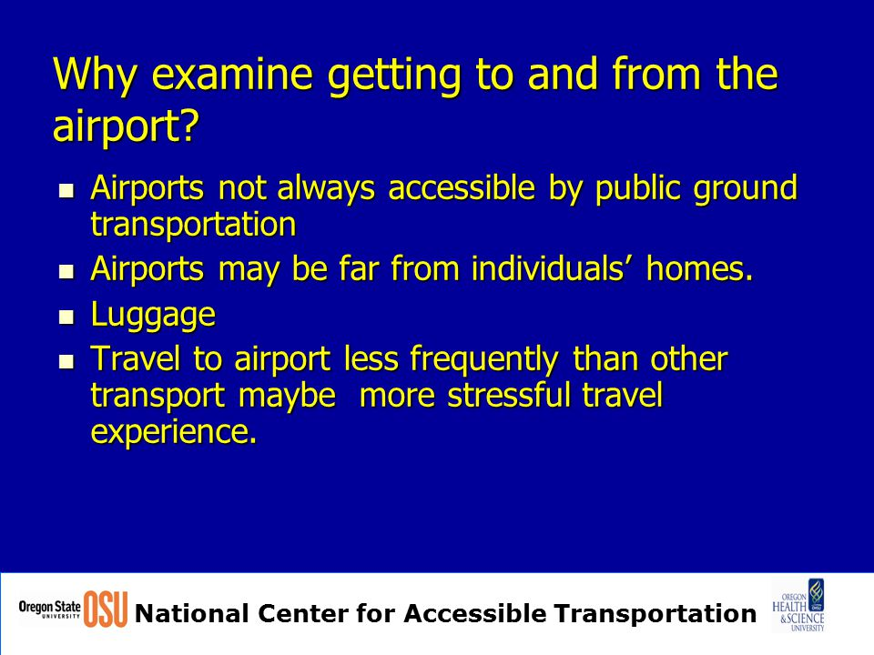National Center for Accessible Transportation Why examine getting to and from the airport.