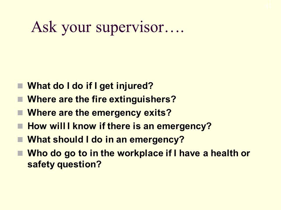 Ask your supervisor….What do I do if I get injured.