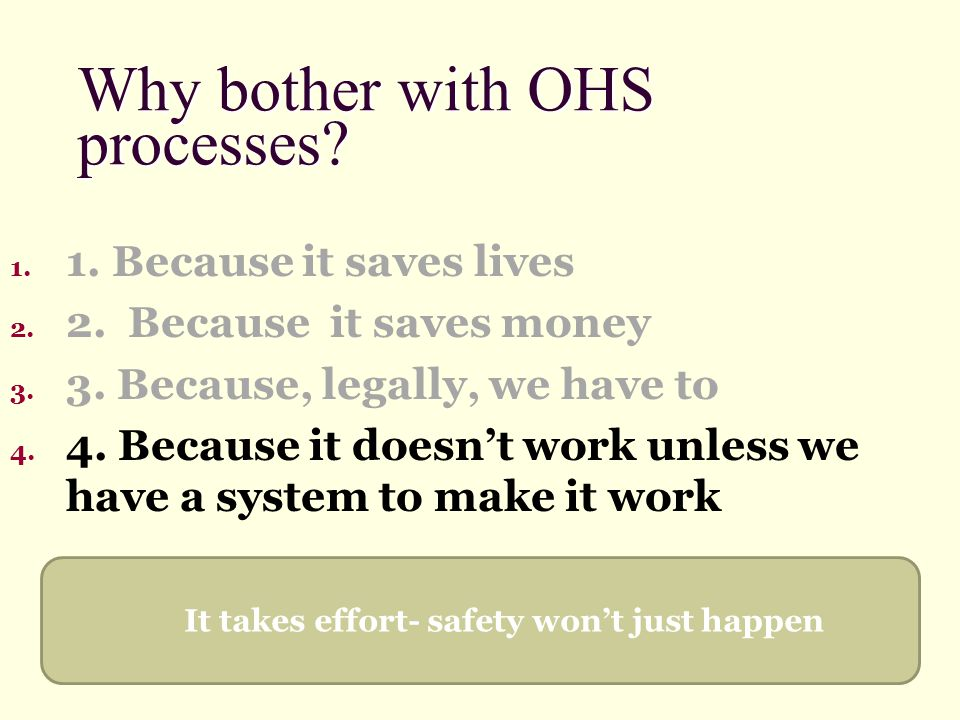 Why bother with OHS processes.1. 1. Because it saves lives 2.