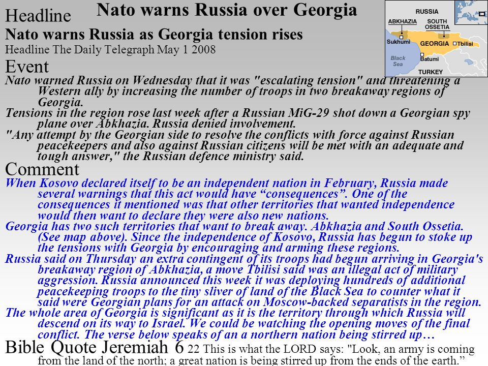 Headline Nato warns Russia as Georgia tension rises Headline The Daily Telegraph May 1 2008 Event Nato warned Russia on Wednesday that it was escalating tension and threatening a Western ally by increasing the number of troops in two breakaway regions of Georgia.