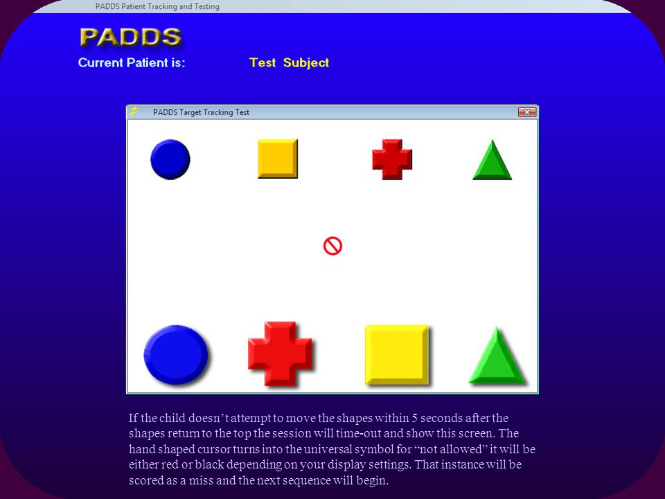 If the child doesn't attempt to move the shapes within 5 seconds after the shapes return to the top the session will time-out and show this screen.