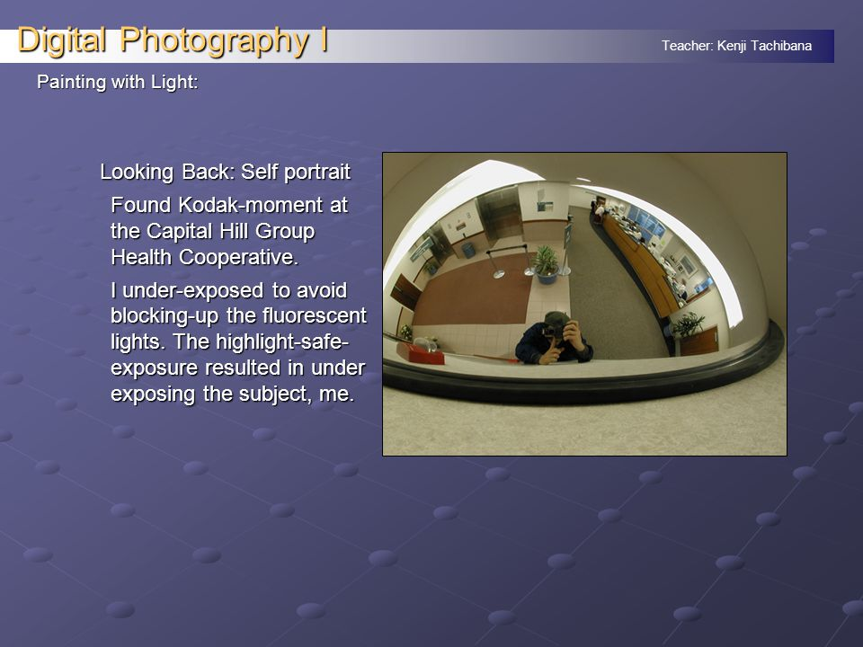 Teacher: Kenji Tachibana Digital Photography I Looking Back: Self portrait Found Kodak-moment at the Capital Hill Group Health Cooperative.