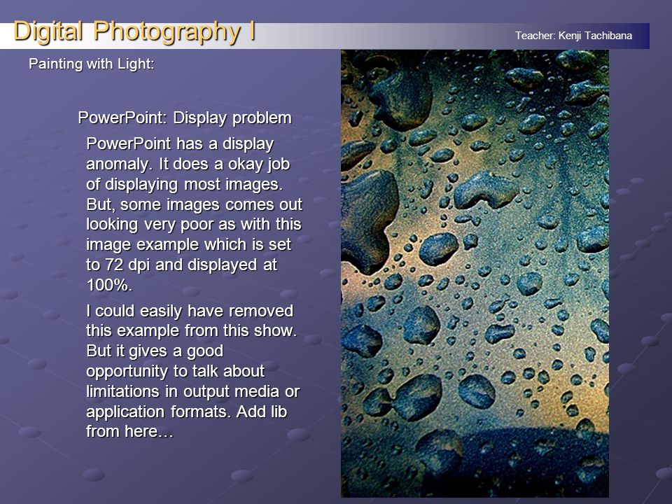 Teacher: Kenji Tachibana Digital Photography I PowerPoint: Display problem PowerPoint has a display anomaly.