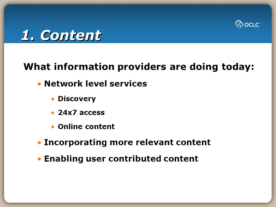 1. Content What information providers are doing today: Network level services Discovery 24x7 access Online content Incorporating more relevant content
