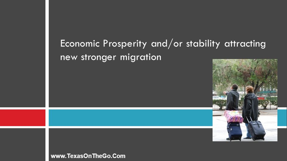 Economic Prosperity and/or stability attracting new stronger migration www.TexasOnTheGo.Com