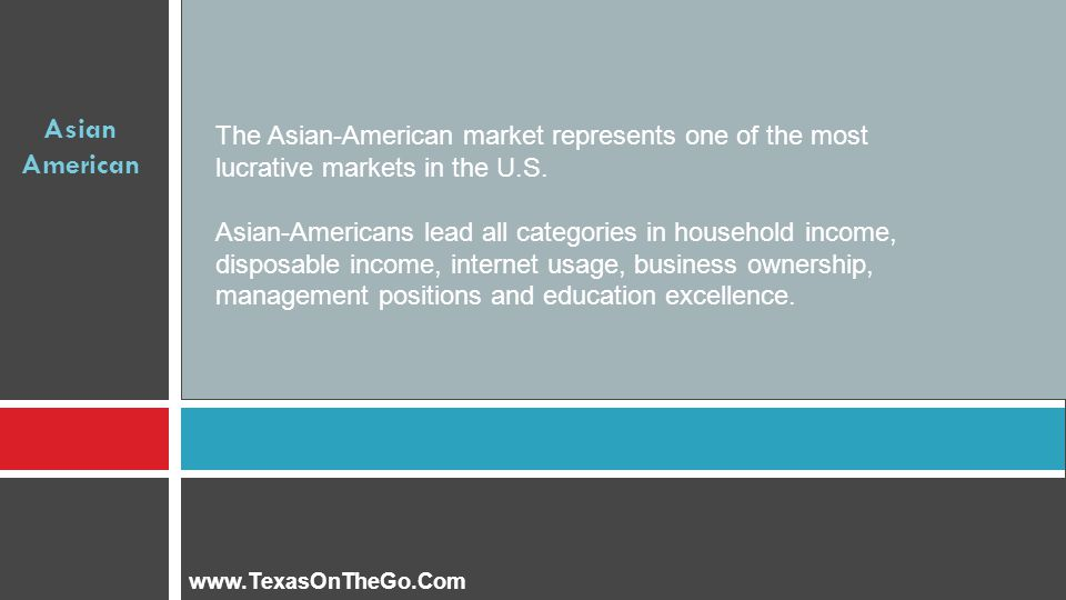 Asian American The Asian-American market represents one of the most lucrative markets in the U.S.