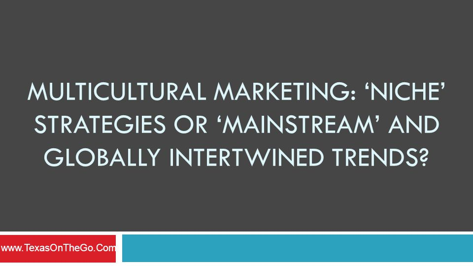 MULTICULTURAL MARKETING: 'NICHE' STRATEGIES OR 'MAINSTREAM' AND GLOBALLY INTERTWINED TRENDS.