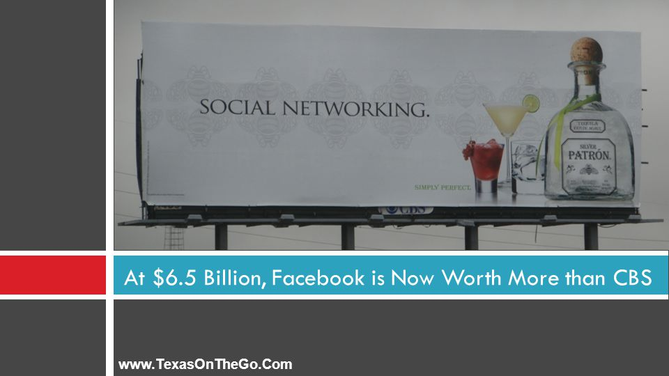 At $6.5 Billion, Facebook is Now Worth More than CBS www.TexasOnTheGo.Com