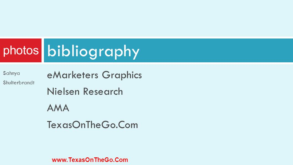 eMarketers Graphics Nielsen Research AMA TexasOnTheGo.Com bibliography www.TexasOnTheGo.Com photos Sahnya Shulterbrandt