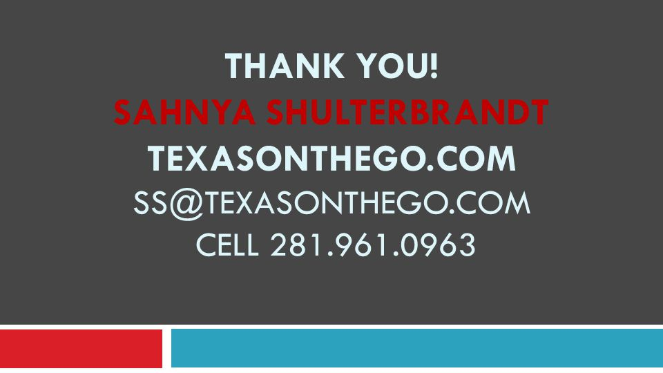 THANK YOU! SAHNYA SHULTERBRANDT TEXASONTHEGO.COM SS@TEXASONTHEGO.COM CELL 281.961.0963