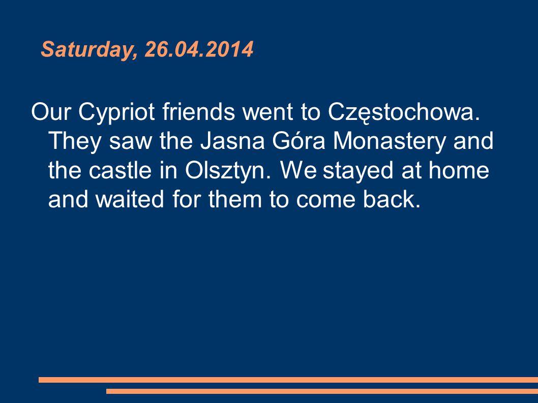 Saturday, 26.04.2014 Our Cypriot friends went to Częstochowa.