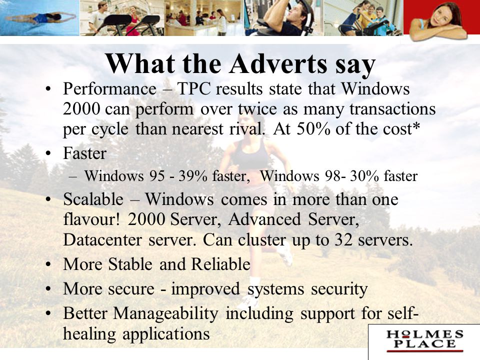 What the Adverts say Performance – TPC results state that Windows 2000 can perform over twice as many transactions per cycle than nearest rival.