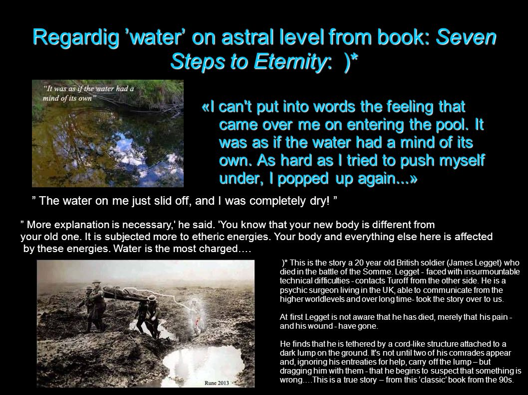 Regardig 'water' on astral level from book: Seven Steps to Eternity: )* «I can t put into words the feeling that came over me on entering the pool.
