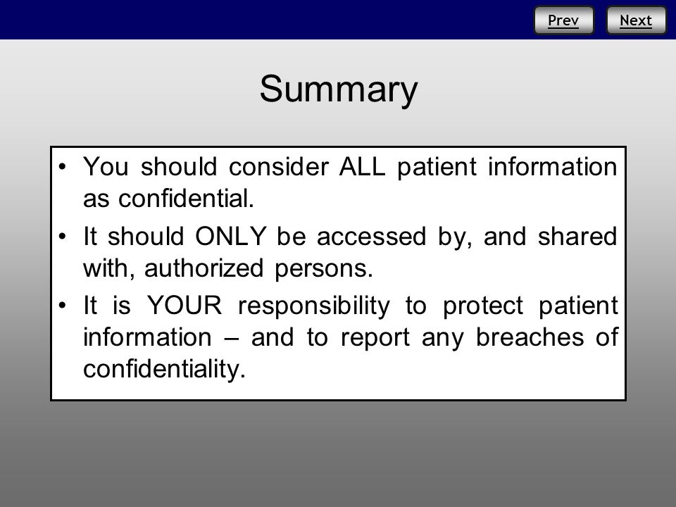 NextPrev Summary You should consider ALL patient information as confidential.