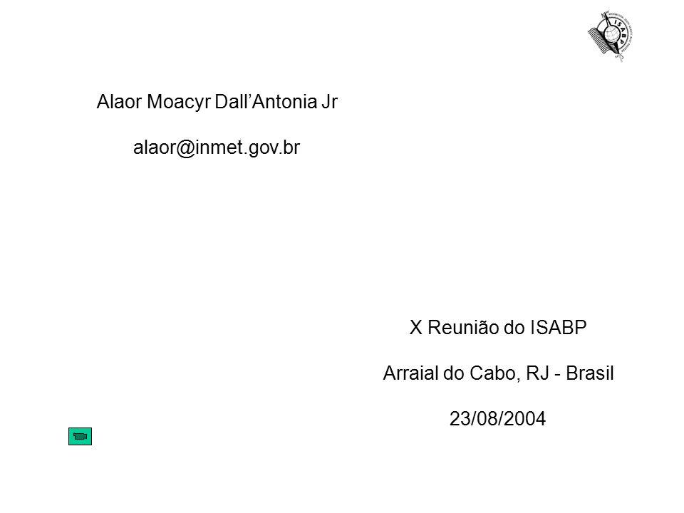 Alaor Moacyr Dall'Antonia Jr alaor@inmet.gov.br X Reunião do ISABP Arraial do Cabo, RJ - Brasil 23/08/2004