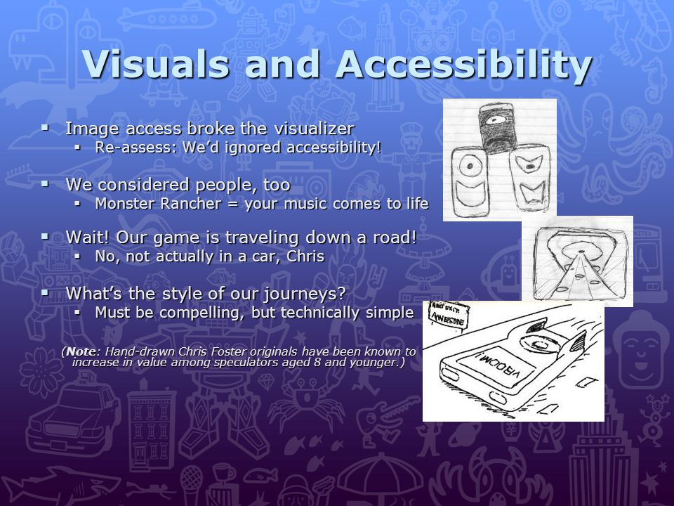Visuals and Accessibility  Image access broke the visualizer  Re-assess: We'd ignored accessibility.