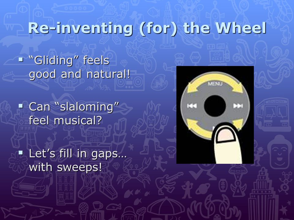 Re-inventing (for) the Wheel  Gliding feels good and natural.