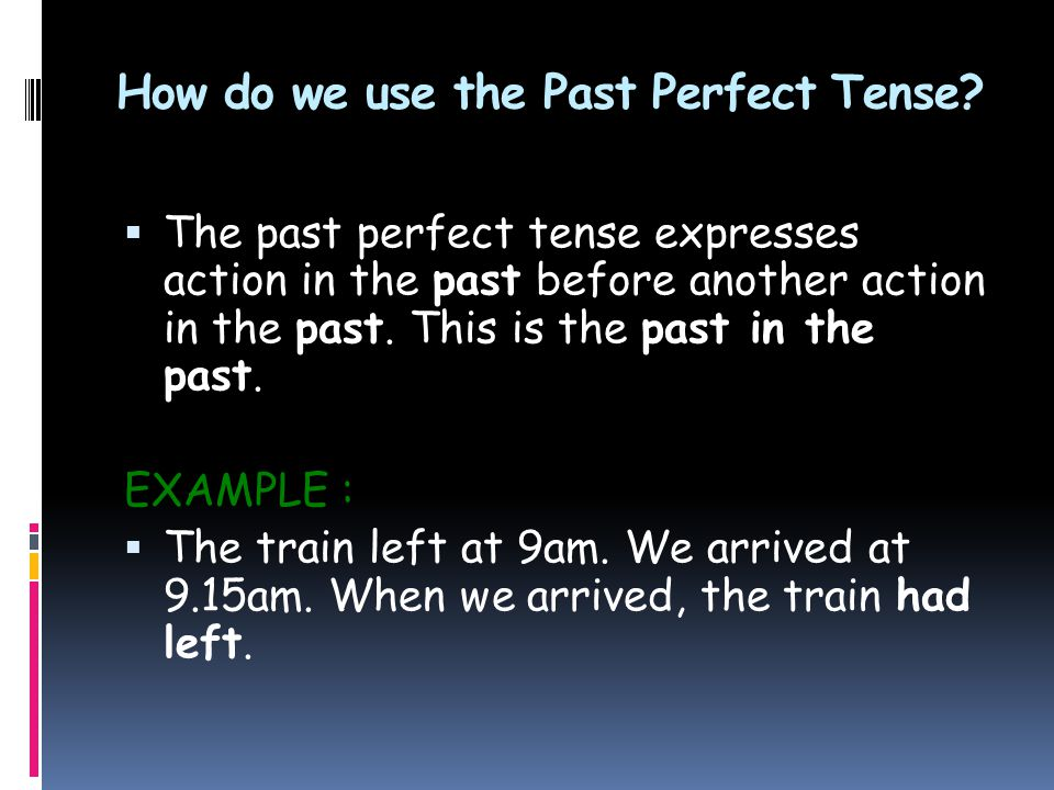 How do we use the Past Perfect Tense.