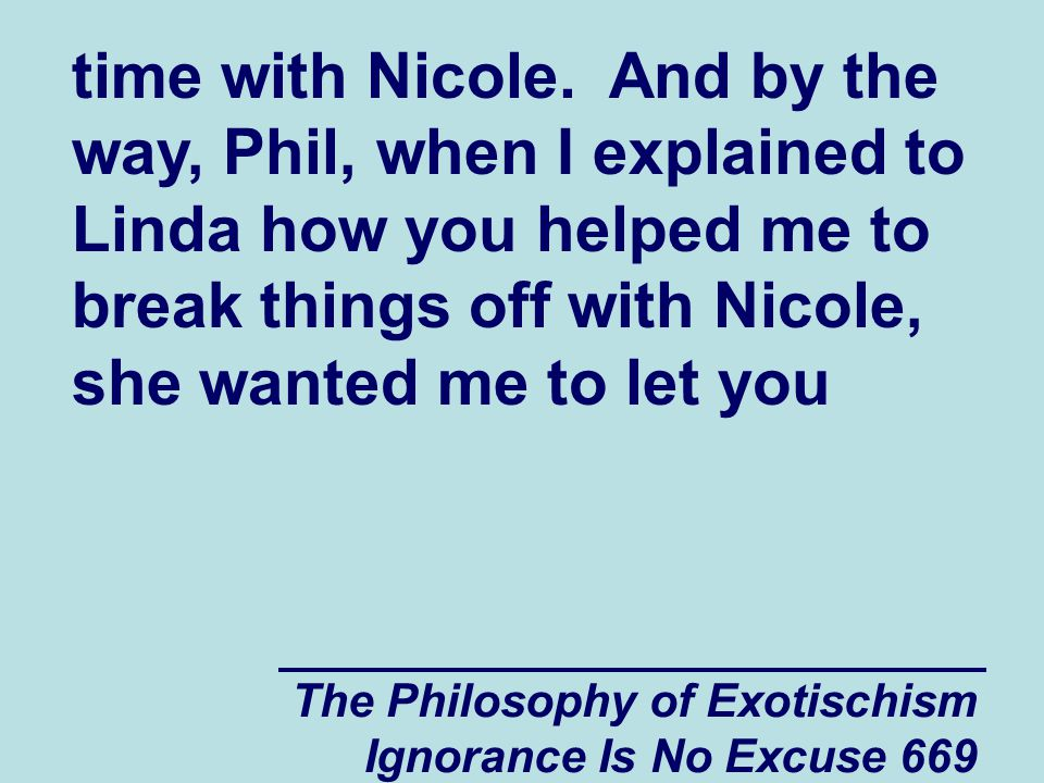 The Philosophy of Exotischism Ignorance Is No Excuse 669 time with Nicole.