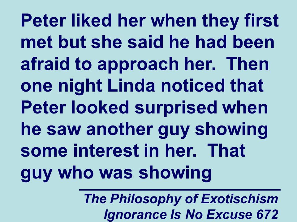 The Philosophy of Exotischism Ignorance Is No Excuse 672 Peter liked her when they first met but she said he had been afraid to approach her.
