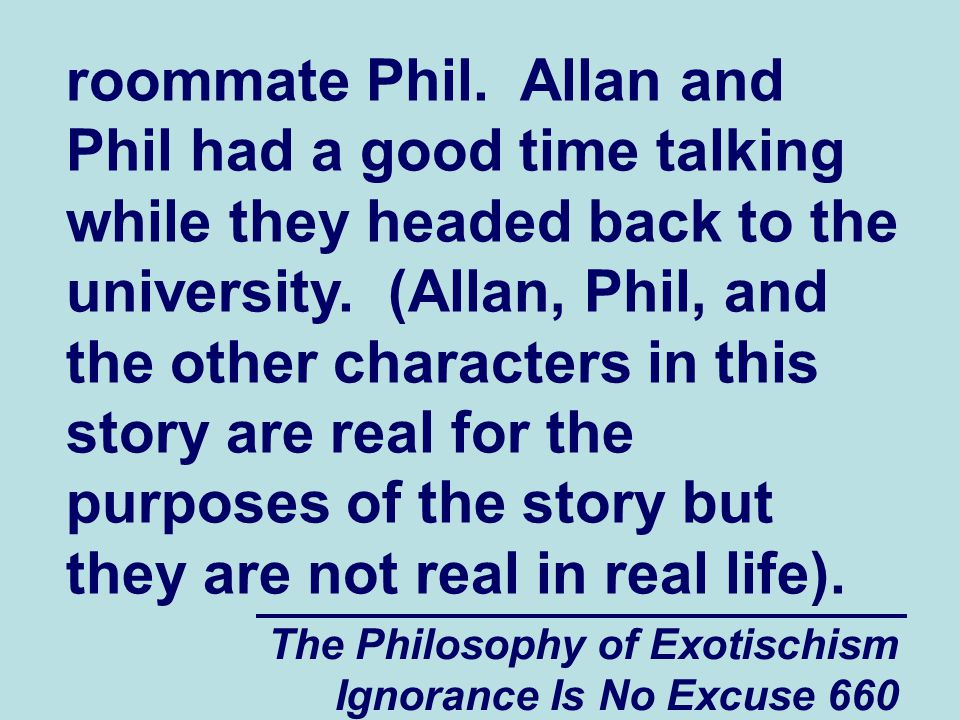 The Philosophy of Exotischism Ignorance Is No Excuse 660 roommate Phil.