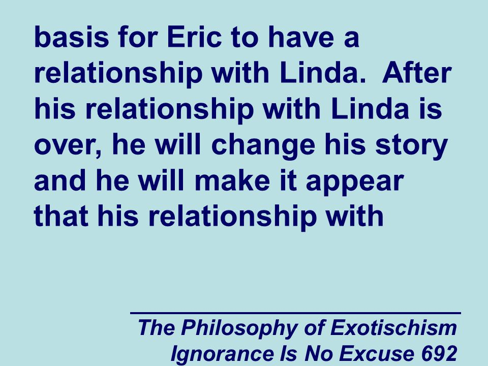 The Philosophy of Exotischism Ignorance Is No Excuse 692 basis for Eric to have a relationship with Linda.