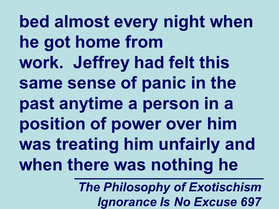 The Philosophy of Exotischism Ignorance Is No Excuse 697 bed almost every night when he got home from work.