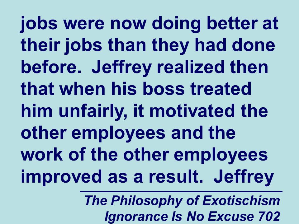 The Philosophy of Exotischism Ignorance Is No Excuse 702 jobs were now doing better at their jobs than they had done before.