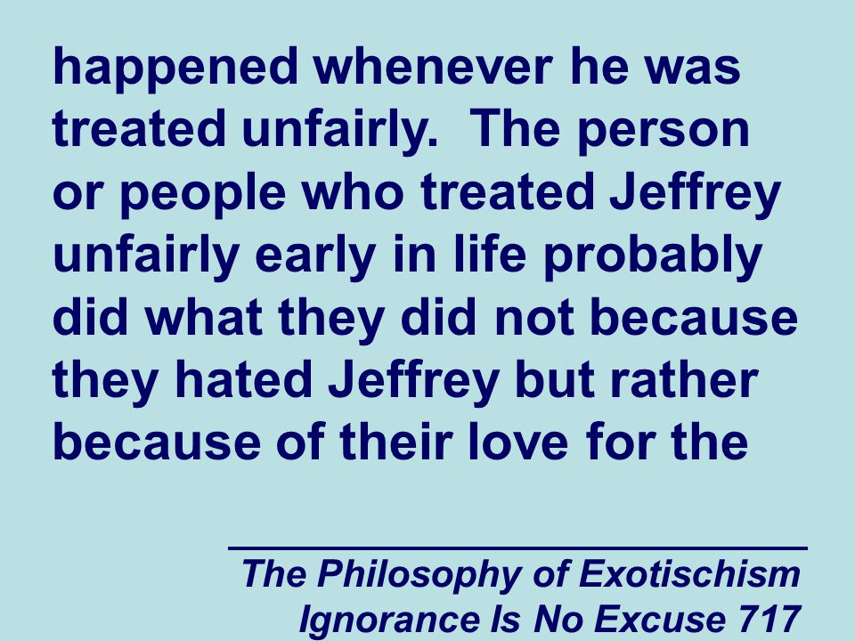 The Philosophy of Exotischism Ignorance Is No Excuse 717 happened whenever he was treated unfairly.