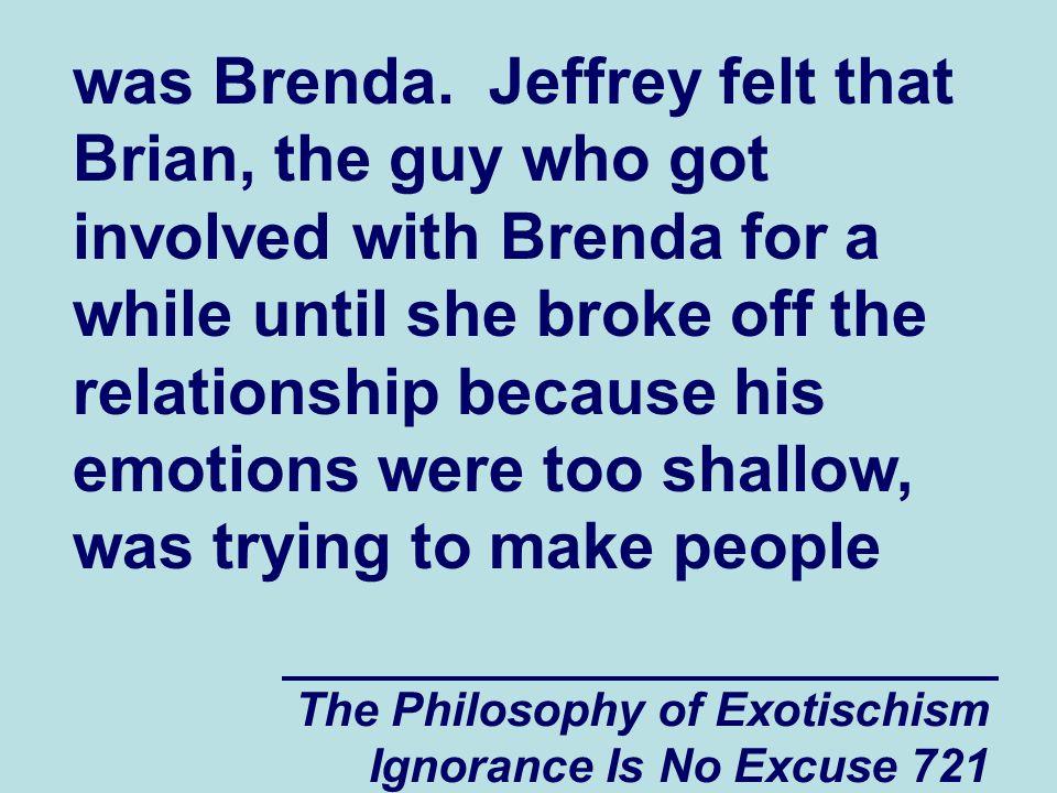 The Philosophy of Exotischism Ignorance Is No Excuse 721 was Brenda.