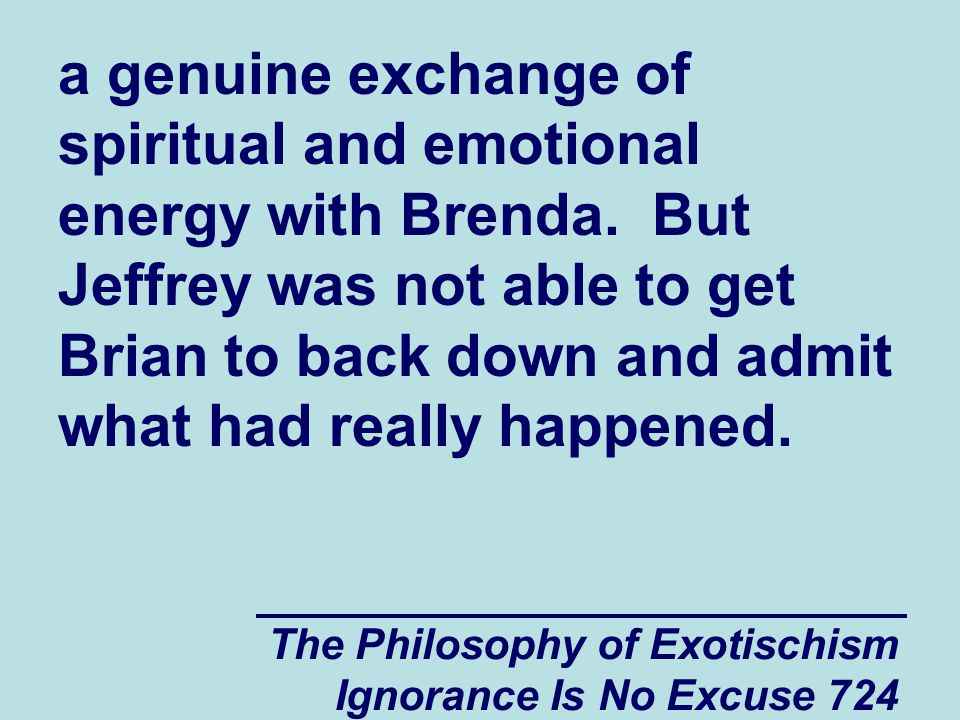 The Philosophy of Exotischism Ignorance Is No Excuse 724 a genuine exchange of spiritual and emotional energy with Brenda.