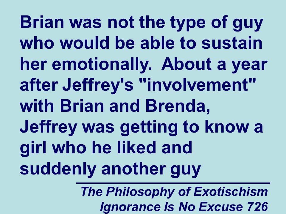 The Philosophy of Exotischism Ignorance Is No Excuse 726 Brian was not the type of guy who would be able to sustain her emotionally.