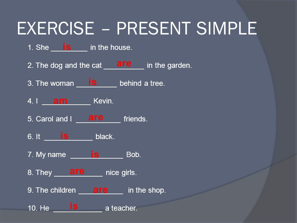 EXERCISE – PRESENT SIMPLE 1. She _________ in the house.