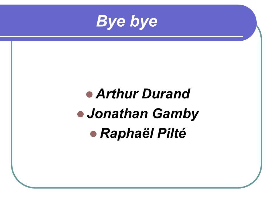 Bye bye Arthur Durand Jonathan Gamby Raphaël Pilté