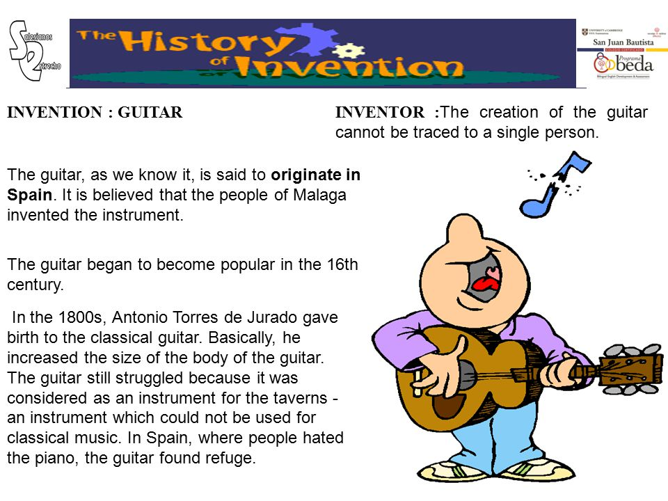 INVENTION : GUITARINVENTOR :The creation of the guitar cannot be traced to a single person. The guitar, as we know it, is said to originate in Spain.