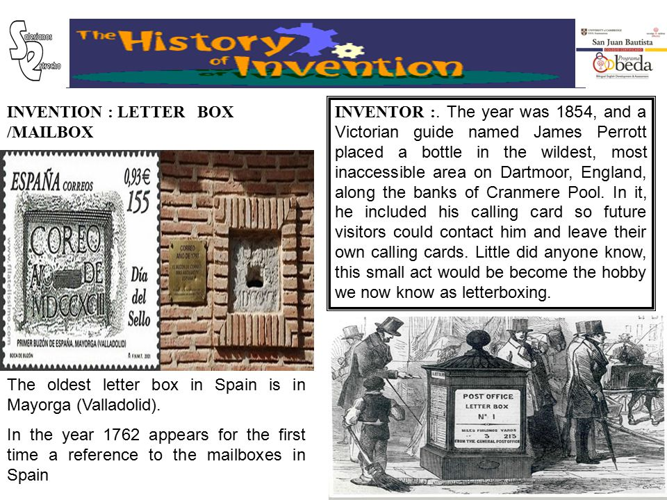 INVENTION : LETTER BOX /MAILBOX INVENTOR :. The year was 1854, and a Victorian guide named James Perrott placed a bottle in the wildest, most inaccess