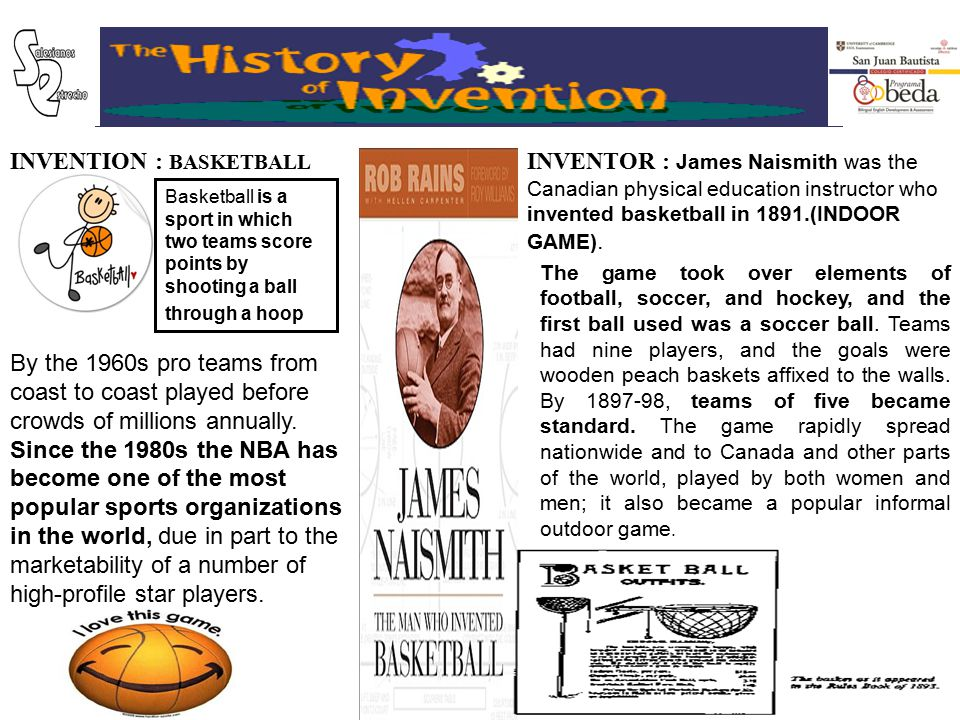 INVENTION : BASKETBALL INVENTOR : James Naismith was the Canadian physical education instructor who invented basketball in 1891.(INDOOR GAME).