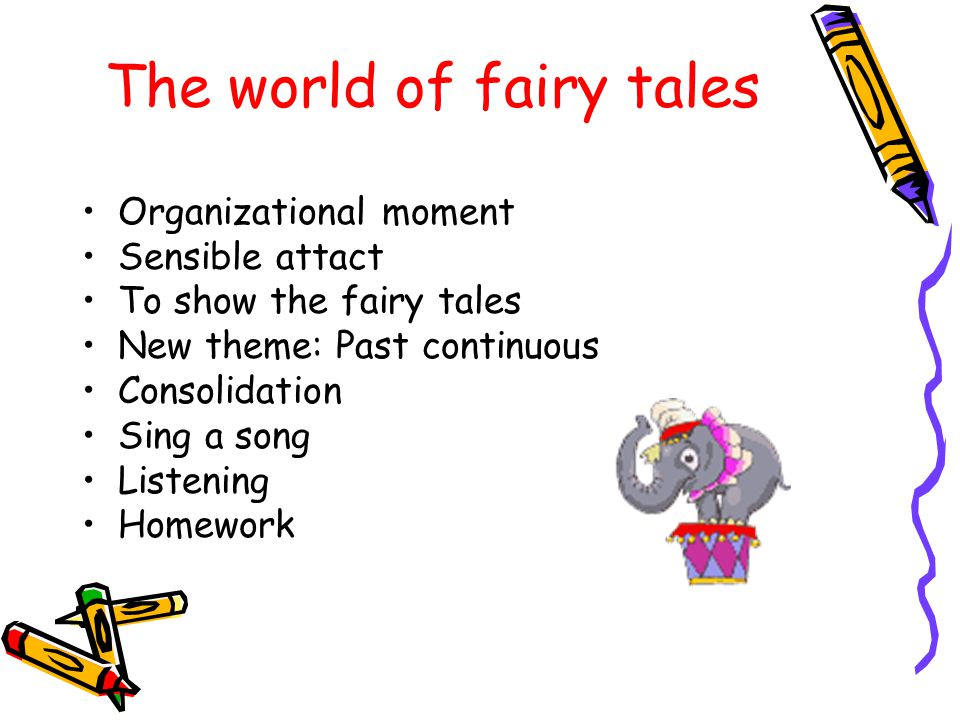 The world of fairy tales Organizational moment Sensible attact To show the fairy tales New theme: Past continuous Consolidation Sing a song Listening