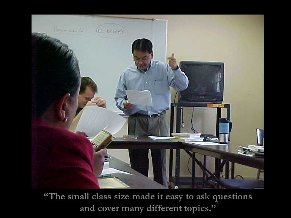 The small class size made it easy to ask questions and cover many different topics.