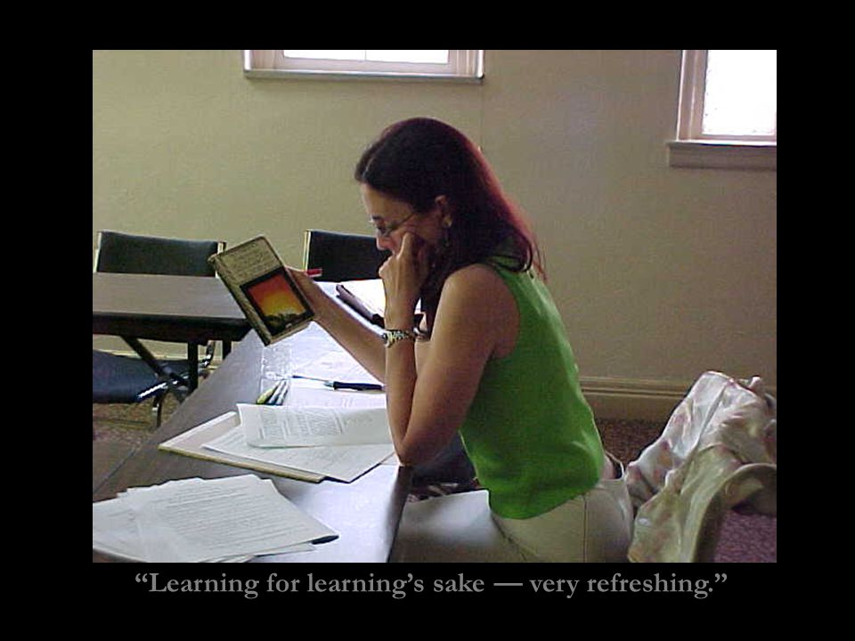 Learning for learning's sake — very refreshing.