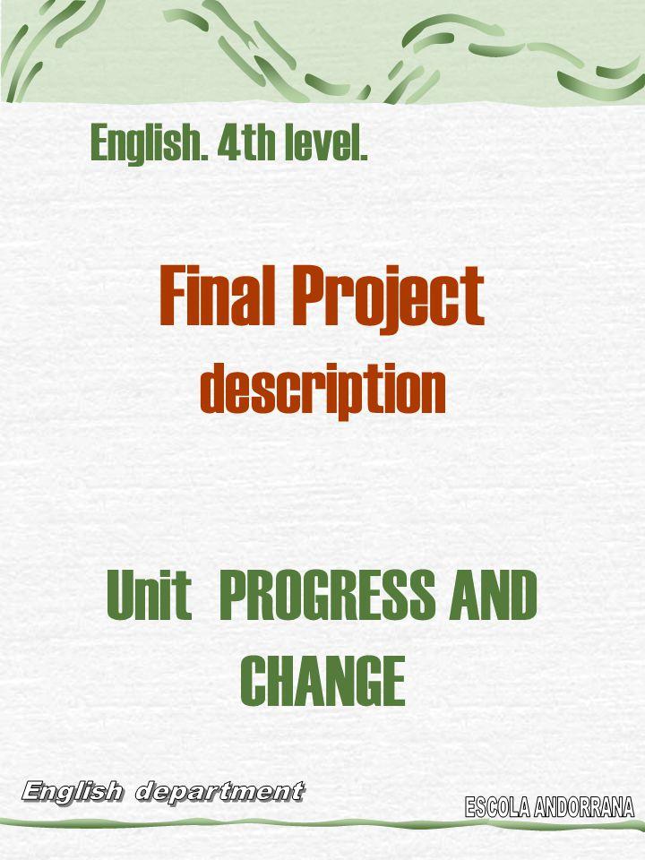 English. 4th level. Final Project description Unit PROGRESS AND CHANGE