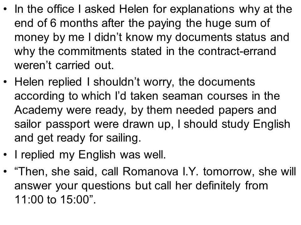 In the office I asked Helen for explanations why at the end of 6 months after the paying the huge sum of money by me I didn't know my documents status