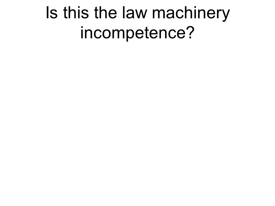 Is this the law machinery incompetence?