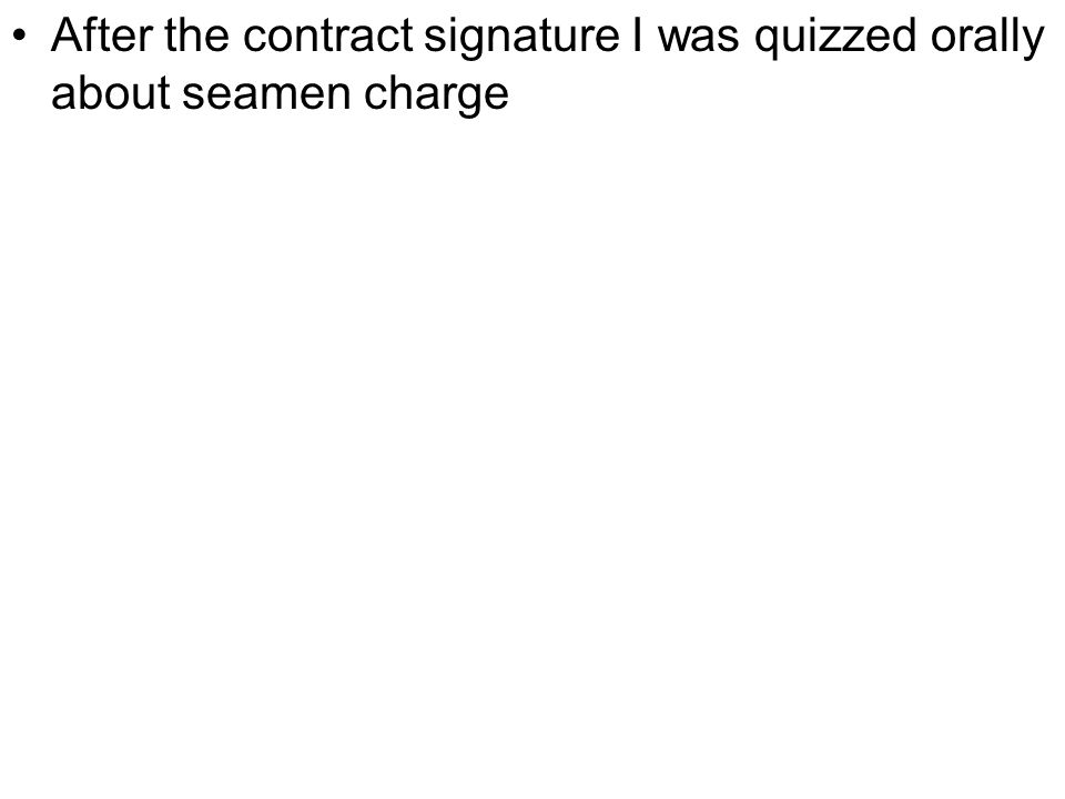 After the contract signature I was quizzed orally about seamen charge