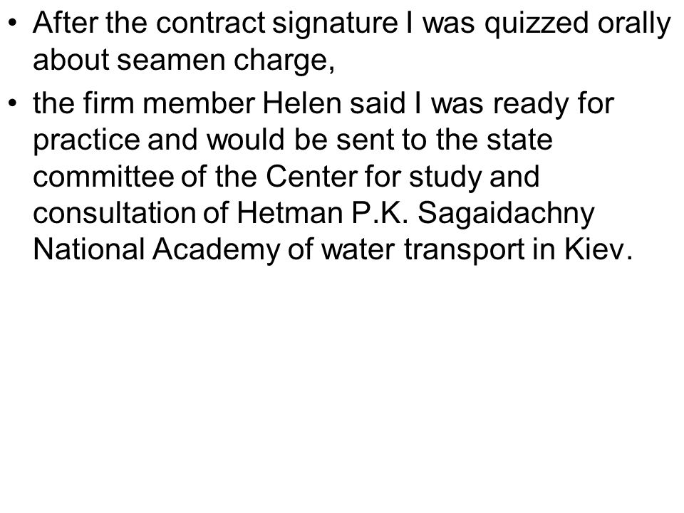 After the contract signature I was quizzed orally about seamen charge, the firm member Helen said I was ready for practice and would be sent to the st