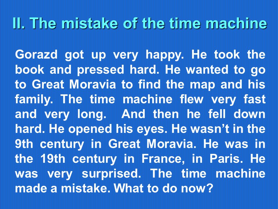 II. The mistake of the time machine Gorazd got up very happy.